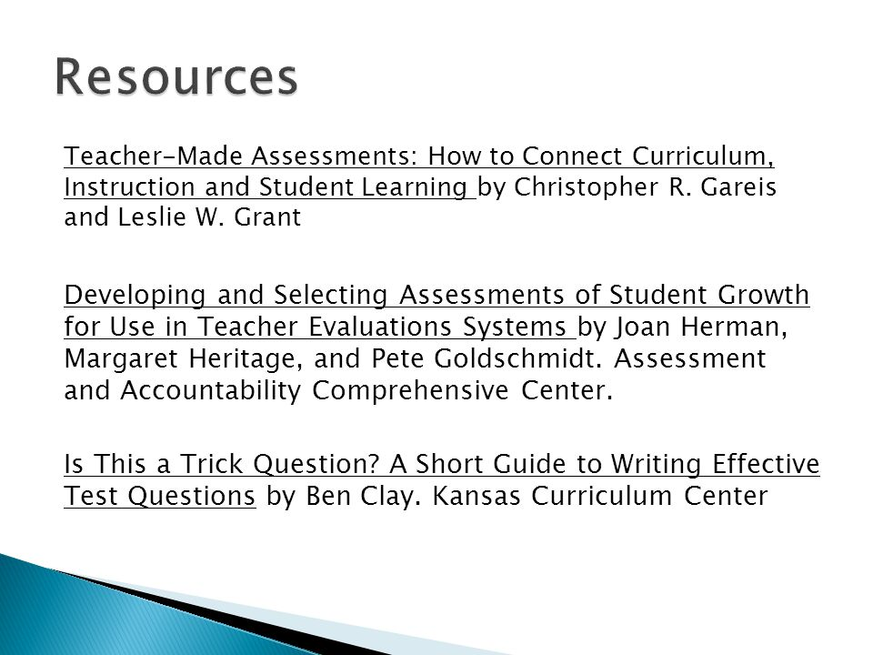 Teacher-Made Assessments: How to Connect Curriculum, Instruction and Student Learning by Christopher R. Gareis and Leslie W. Grant Developing and Sele