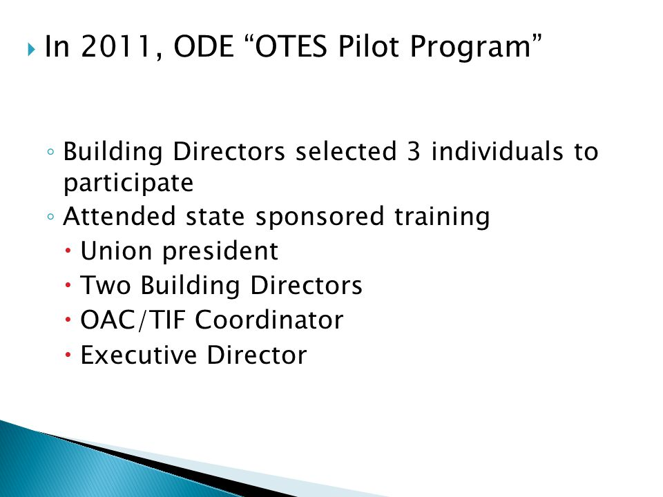 " In 2011, ODE ""OTES Pilot Program"" ◦ Building Directors selected 3 individuals to participate ◦ Attended state sponsored training  Union president "