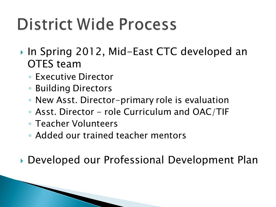 In Spring 2012, Mid-East CTC developed an OTES team ◦ Executive Director ◦ Building Directors ◦ New Asst. Director-primary role is evaluation ◦ Asst