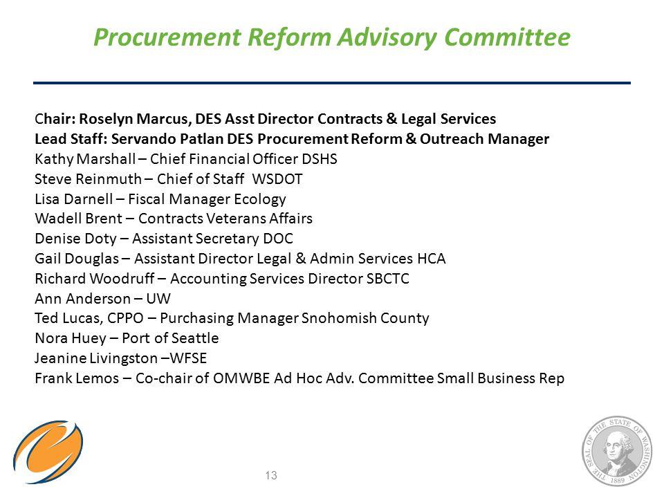 Procurement Reform Advisory Committee 13 Chair: Roselyn Marcus, DES Asst Director Contracts & Legal Services Lead Staff: Servando Patlan DES Procureme