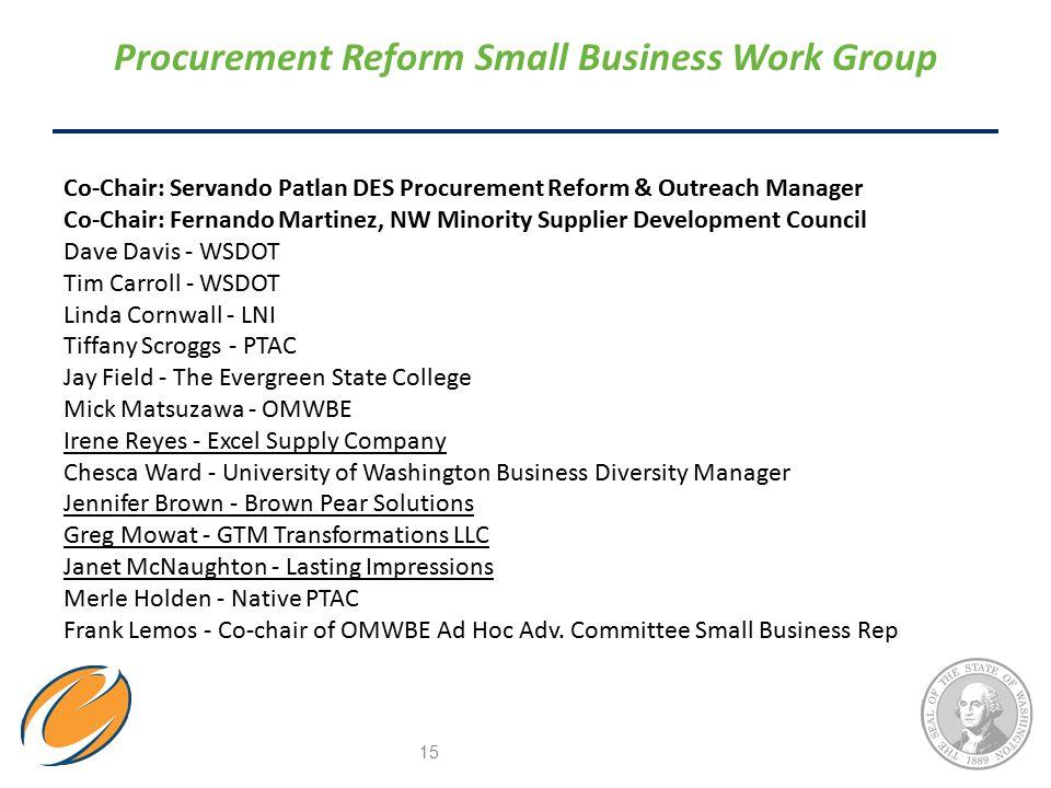 Procurement Reform Small Business Work Group 15 Co-Chair: Servando Patlan DES Procurement Reform & Outreach Manager Co-Chair: Fernando Martinez, NW Mi