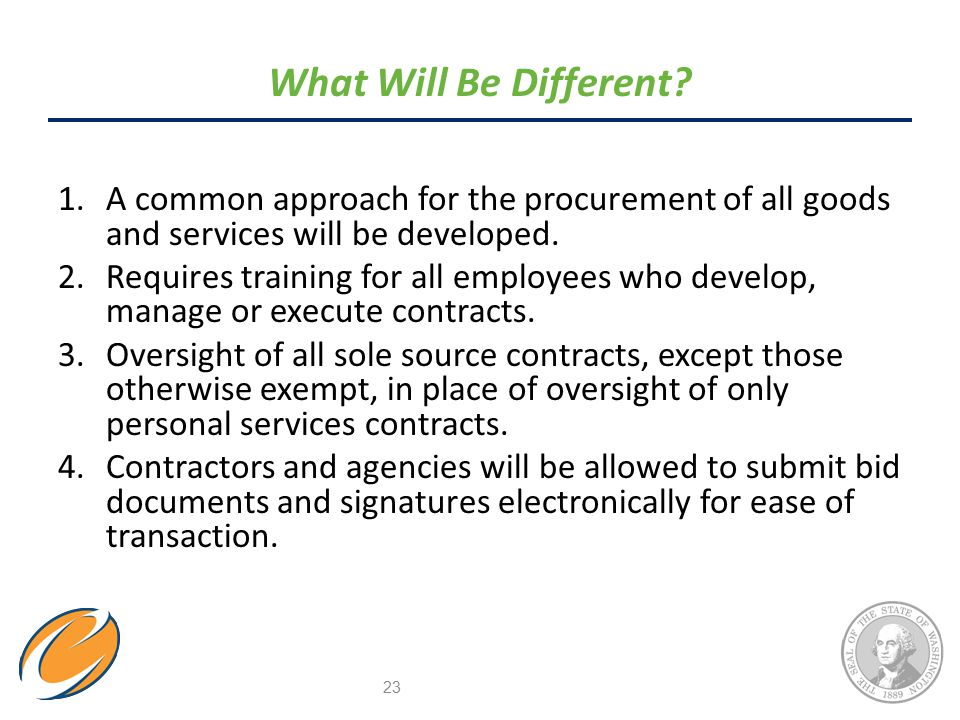 1.A common approach for the procurement of all goods and services will be developed. 2.Requires training for all employees who develop, manage or exec