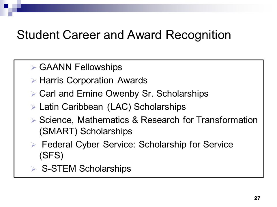 Student Career and Award Recognition  GAANN Fellowships  Harris Corporation Awards  Carl and Emine Owenby Sr. Scholarships  Latin Caribbean (LAC)