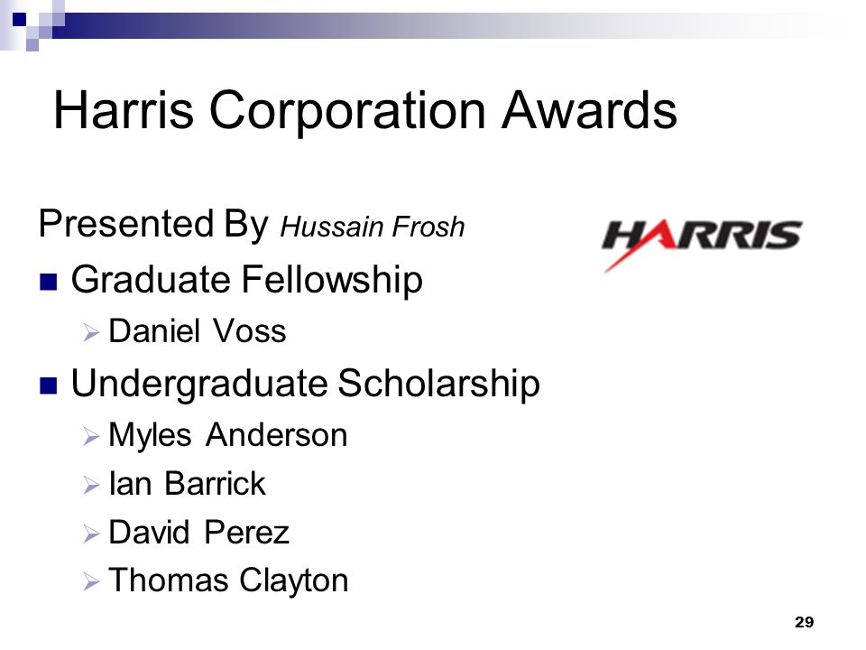 29 Harris Corporation Awards Presented By Hussain Frosh Graduate Fellowship  Daniel Voss Undergraduate Scholarship  Myles Anderson  Ian Barrick  D