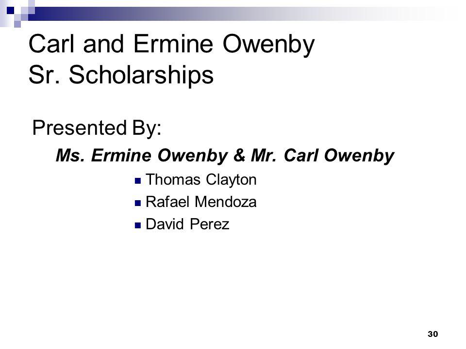 30 Carl and Ermine Owenby Sr. Scholarships Presented By: Ms. Ermine Owenby & Mr. Carl Owenby Thomas Clayton Rafael Mendoza David Perez