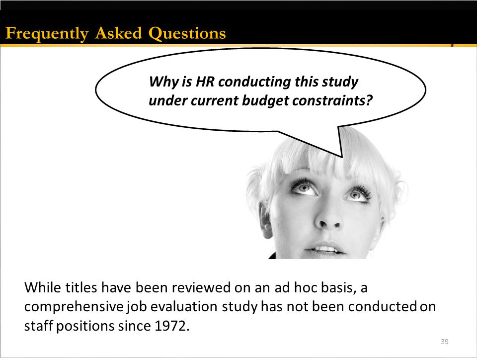 Frequently Asked Questions 39 Why is HR conducting this study under current budget constraints.