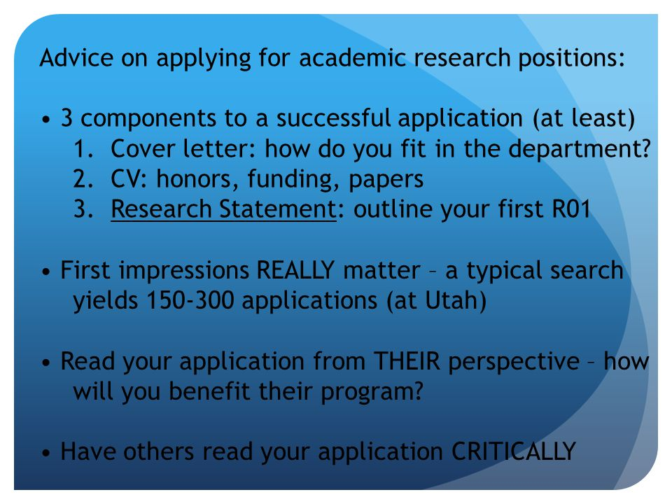 Advice on applying for academic research positions: 3 components to a successful application (at least) 1.Cover letter: how do you fit in the department.