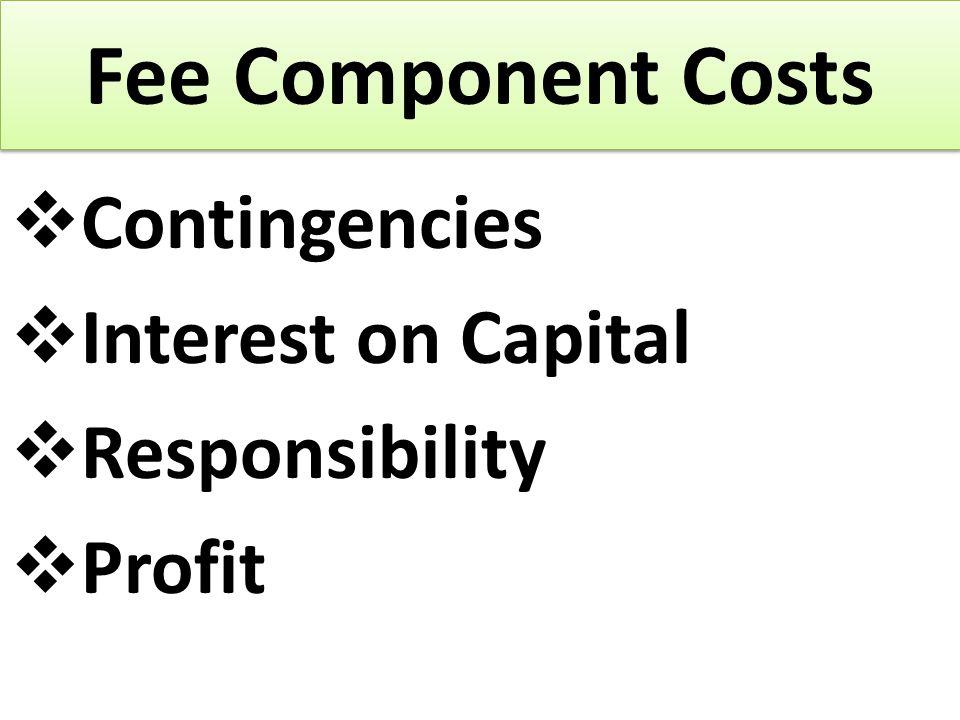 Fee Component Costs  Contingencies  Interest on Capital  Responsibility  Profit