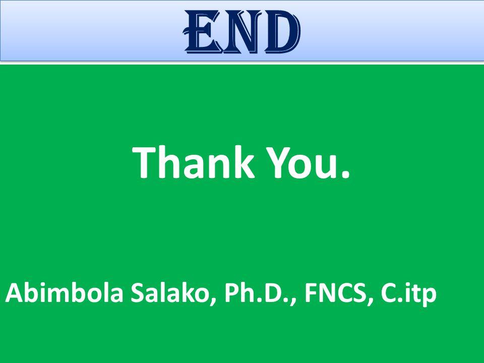 END Thank You. Abimbola Salako, Ph.D., FNCS, C.itp