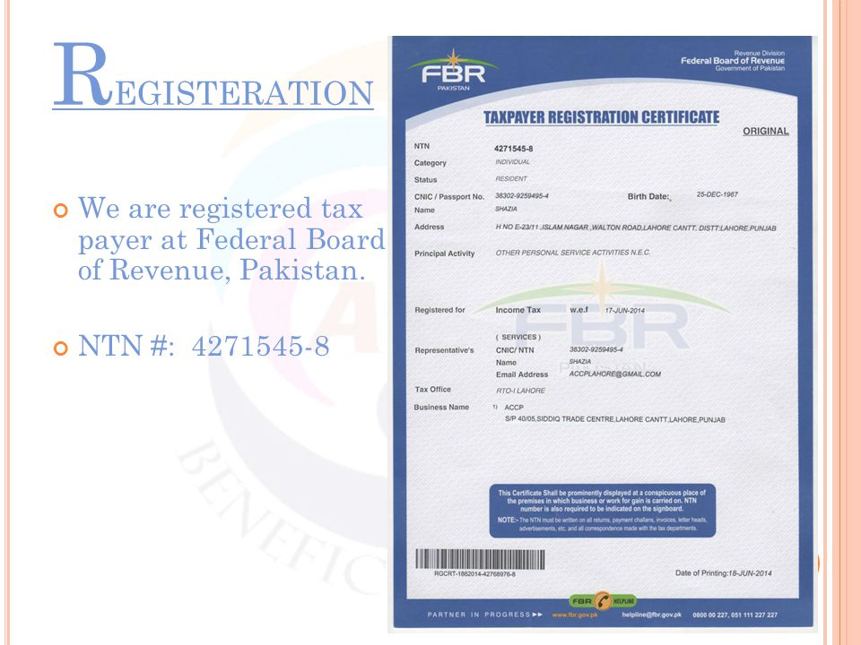 R EGISTERATION We are registered tax payer at Federal Board of Revenue, Pakistan. NTN #: 4271545-8