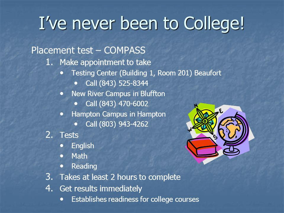 I've never been to College. Placement test – COMPASS 1.