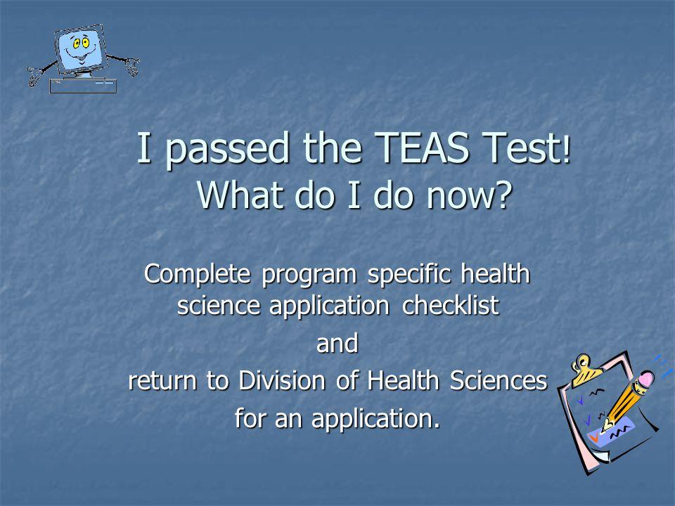 I passed the TEAS Test . What do I do now.