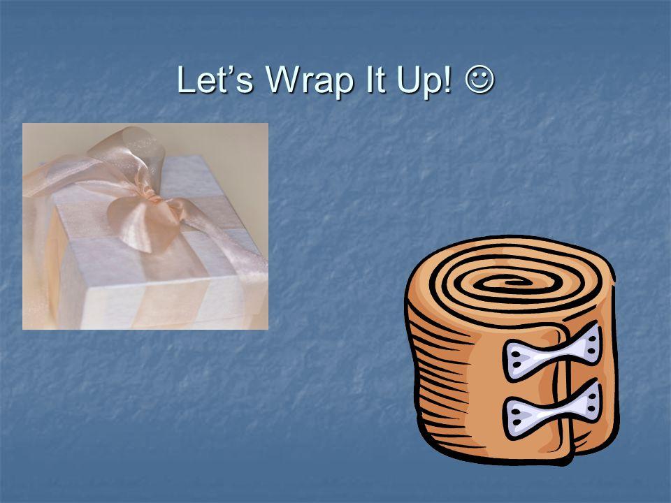 Let's Wrap It Up! Let's Wrap It Up!
