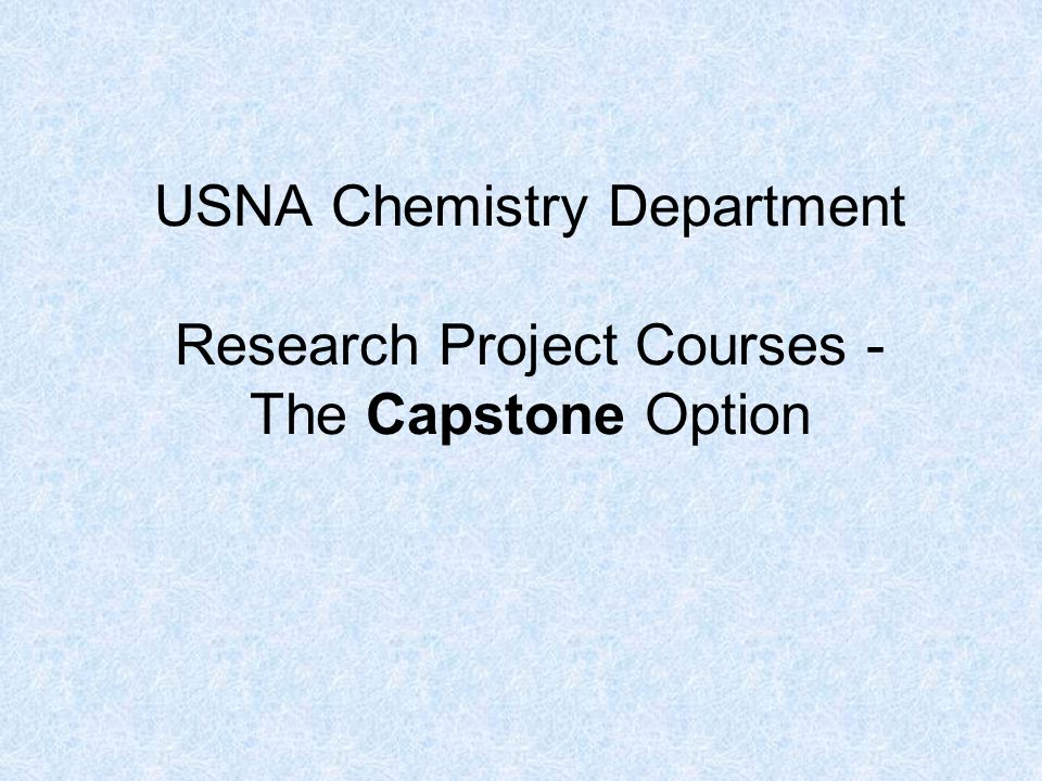USNA Chemistry Department Research Project Courses - The Capstone Option