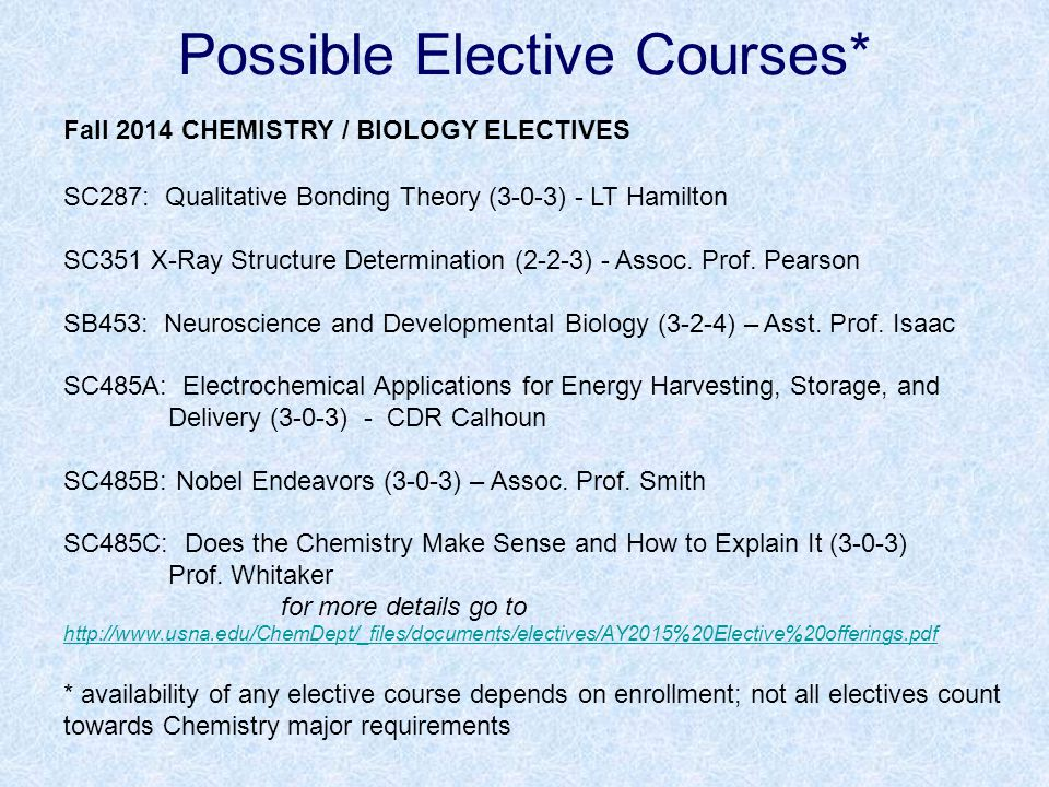 Possible Elective Courses* Fall 2014 CHEMISTRY / BIOLOGY ELECTIVES SC287: Qualitative Bonding Theory (3-0-3) - LT Hamilton SC351 X-Ray Structure Deter