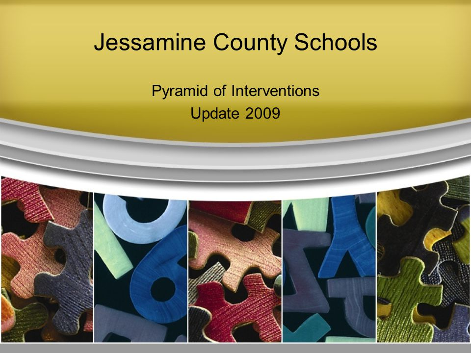 Jessamine County Schools Pyramid of Interventions Update 2009
