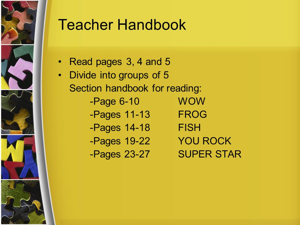 Teacher Handbook Read pages 3, 4 and 5 Divide into groups of 5 Section handbook for reading: -Page 6-10WOW -Pages 11-13FROG -Pages 14-18FISH -Pages 19