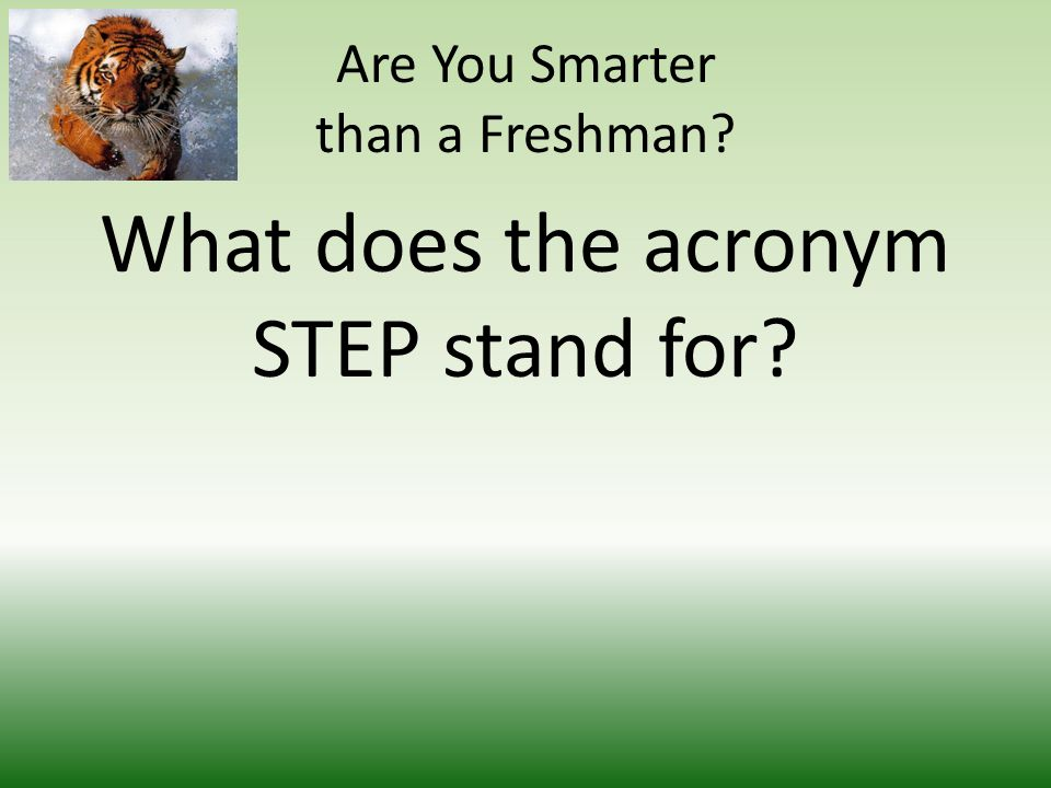 Are You Smarter than a Freshman What does the acronym STEP stand for