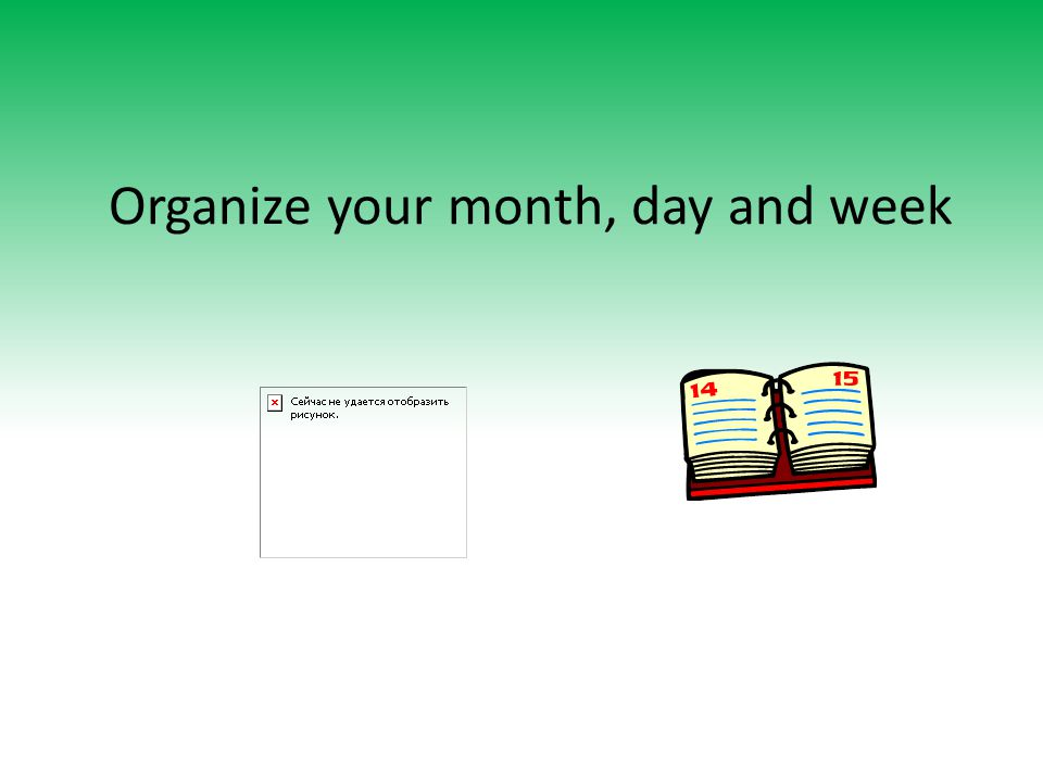 Organize your month, day and week