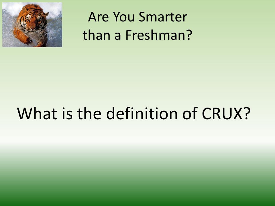 Are You Smarter than a Freshman What is the definition of CRUX