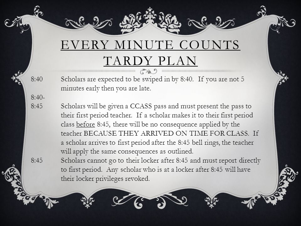 EVERY MINUTE COUNTS TARDY PLAN 8:40 Scholars are expected to be swiped in by 8:40.