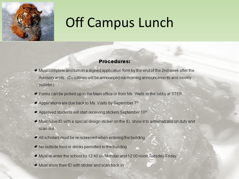 Off Campus Lunch Procedures: Must complete and turn in a signed application form by the end of the 2nd week after the Advisory ends.