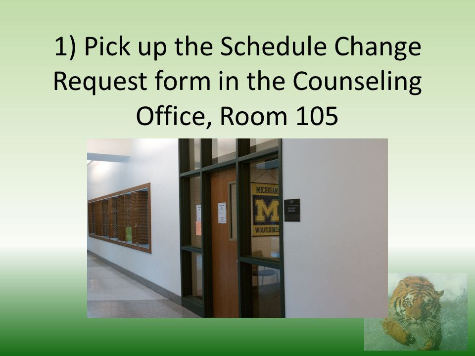 1) Pick up the Schedule Change Request form in the Counseling Office, Room 105