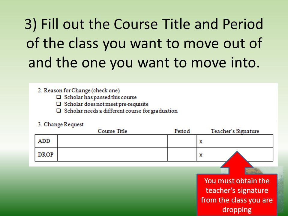 3) Fill out the Course Title and Period of the class you want to move out of and the one you want to move into.