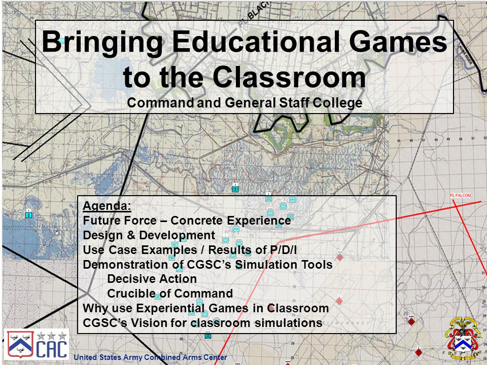 Bringing Educational Games to the Classroom Command and General Staff College United States Army Combined Arms Center Agenda: Future Force – Concrete