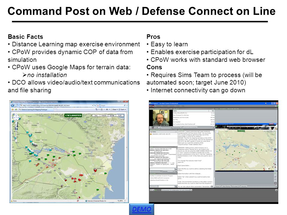 Command Post on Web / Defense Connect on Line Basic Facts Distance Learning map exercise environment CPoW provides dynamic COP of data from simulation