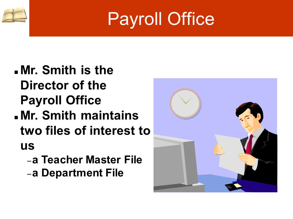 Payroll Office n Mr. Smith is the Director of the Payroll Office n Mr.