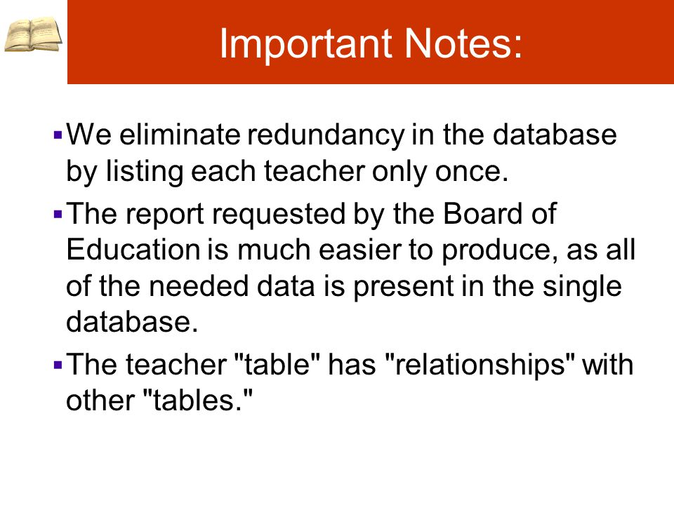 Important Notes:  We eliminate redundancy in the database by listing each teacher only once.