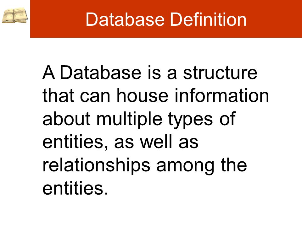 Database Definition A Database is a structure that can house information about multiple types of entities, as well as relationships among the entities.