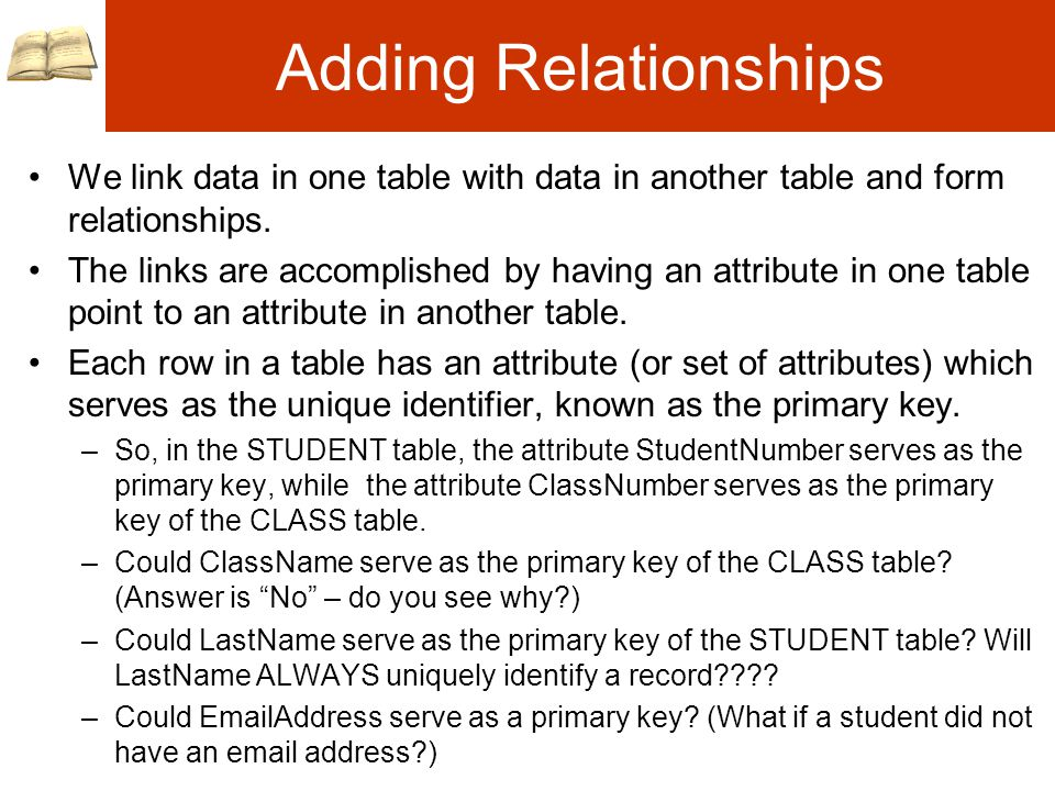 Adding Relationships We link data in one table with data in another table and form relationships.