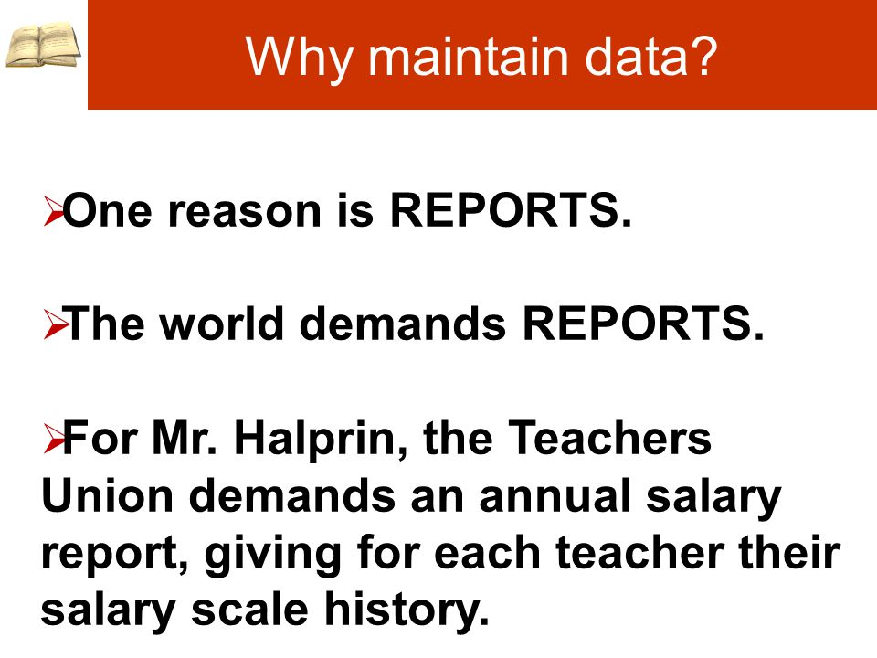 Why maintain data.  One reason is REPORTS.  The world demands REPORTS.