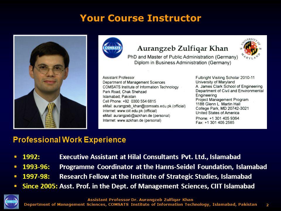 Assistant Professor Dr. Aurangzeb Zulfiqar Khan Department of Management Sciences, COMSATS Institute of Information Technology, Islamabad, Pakistan 2