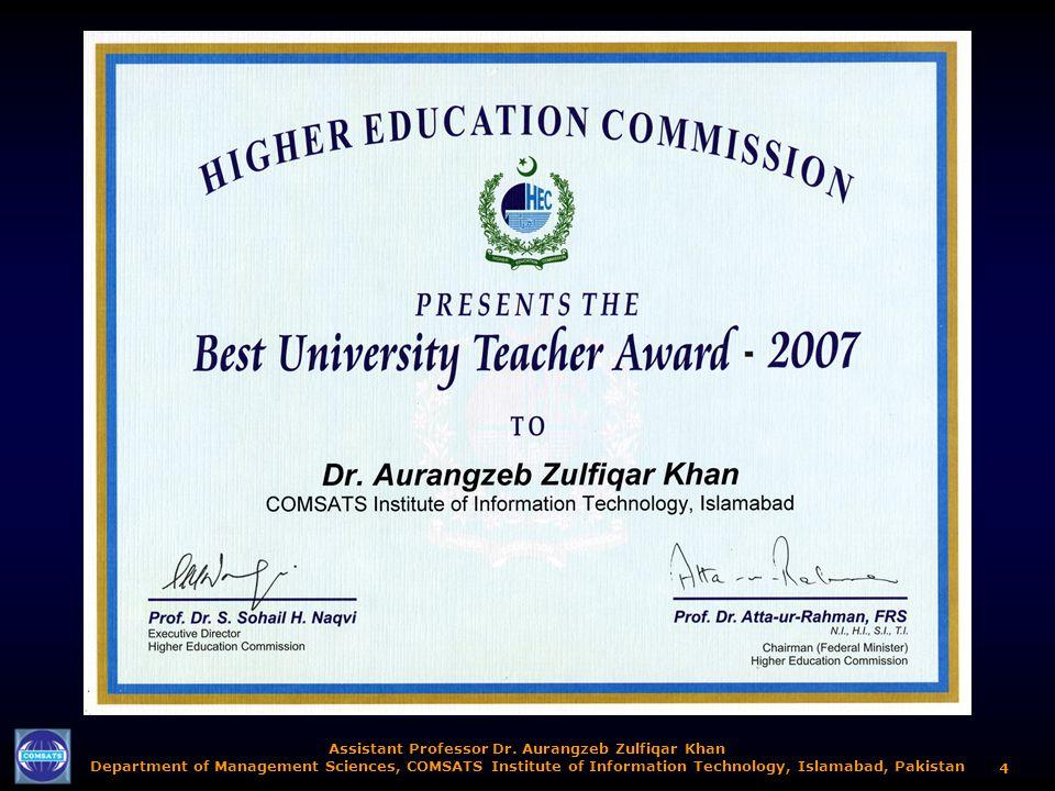 Assistant Professor Dr. Aurangzeb Zulfiqar Khan Department of Management Sciences, COMSATS Institute of Information Technology, Islamabad, Pakistan 4