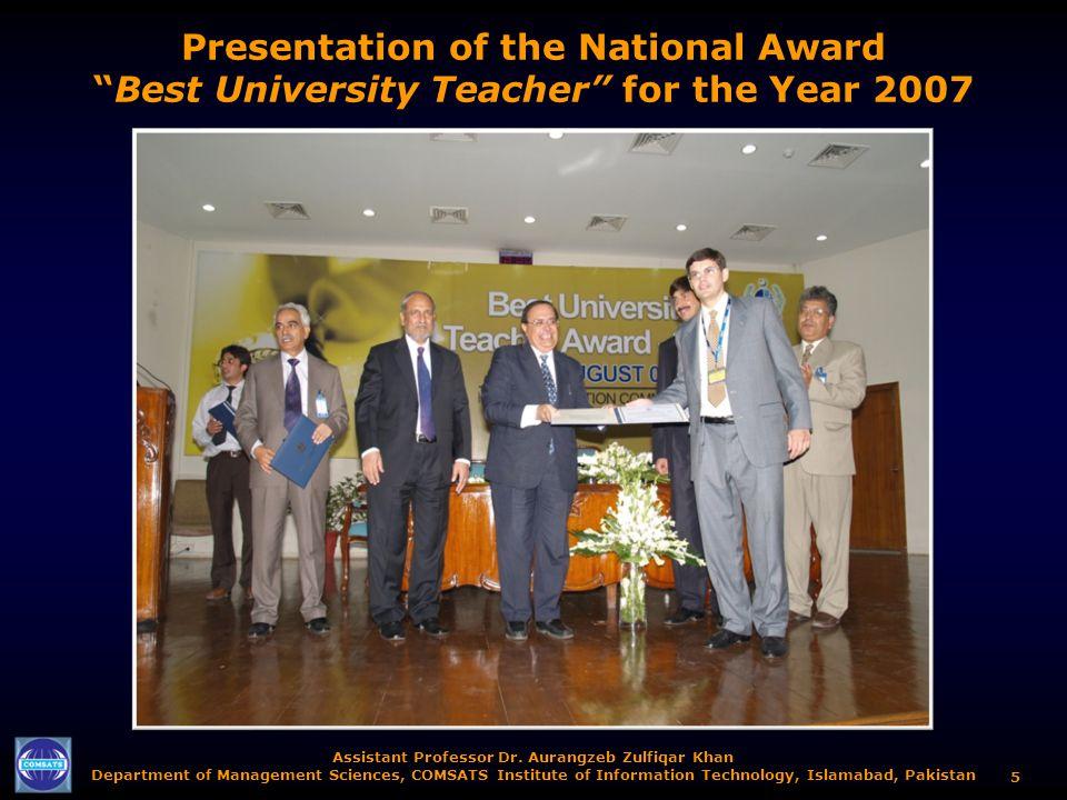 Assistant Professor Dr. Aurangzeb Zulfiqar Khan Department of Management Sciences, COMSATS Institute of Information Technology, Islamabad, Pakistan 5