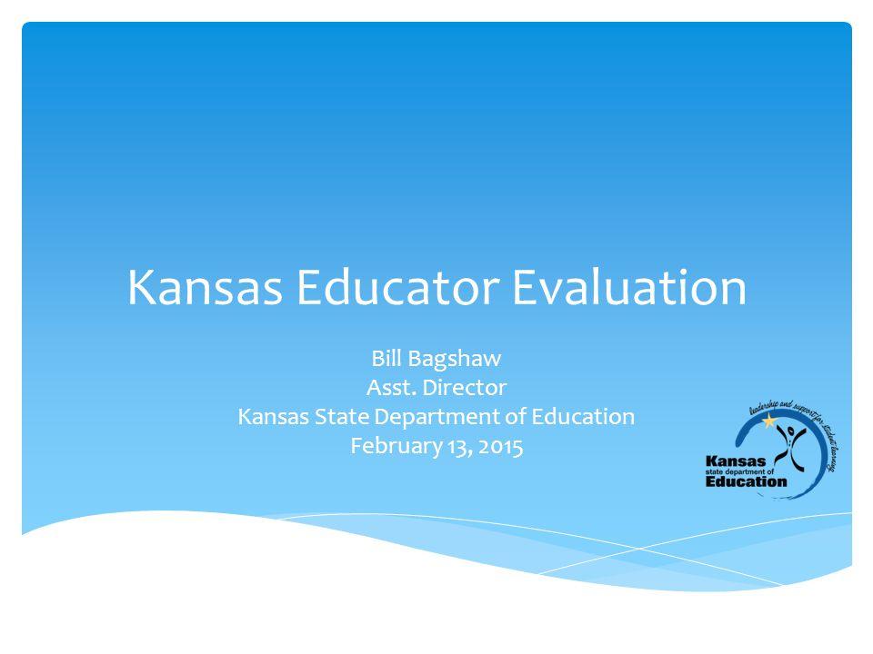 Kansas Educator Evaluation Bill Bagshaw Asst.
