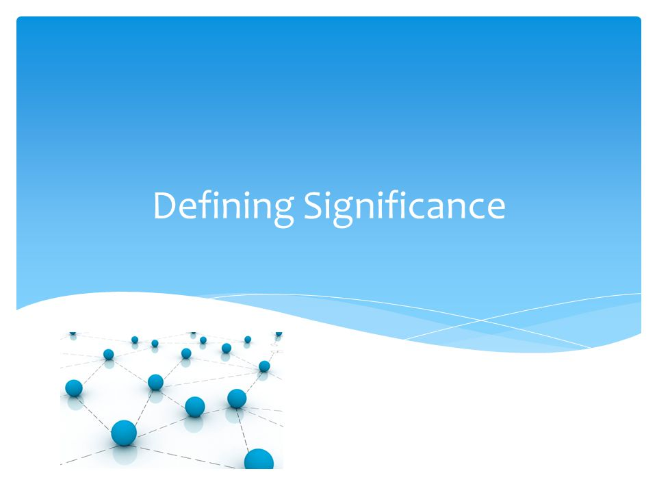Defining Significance