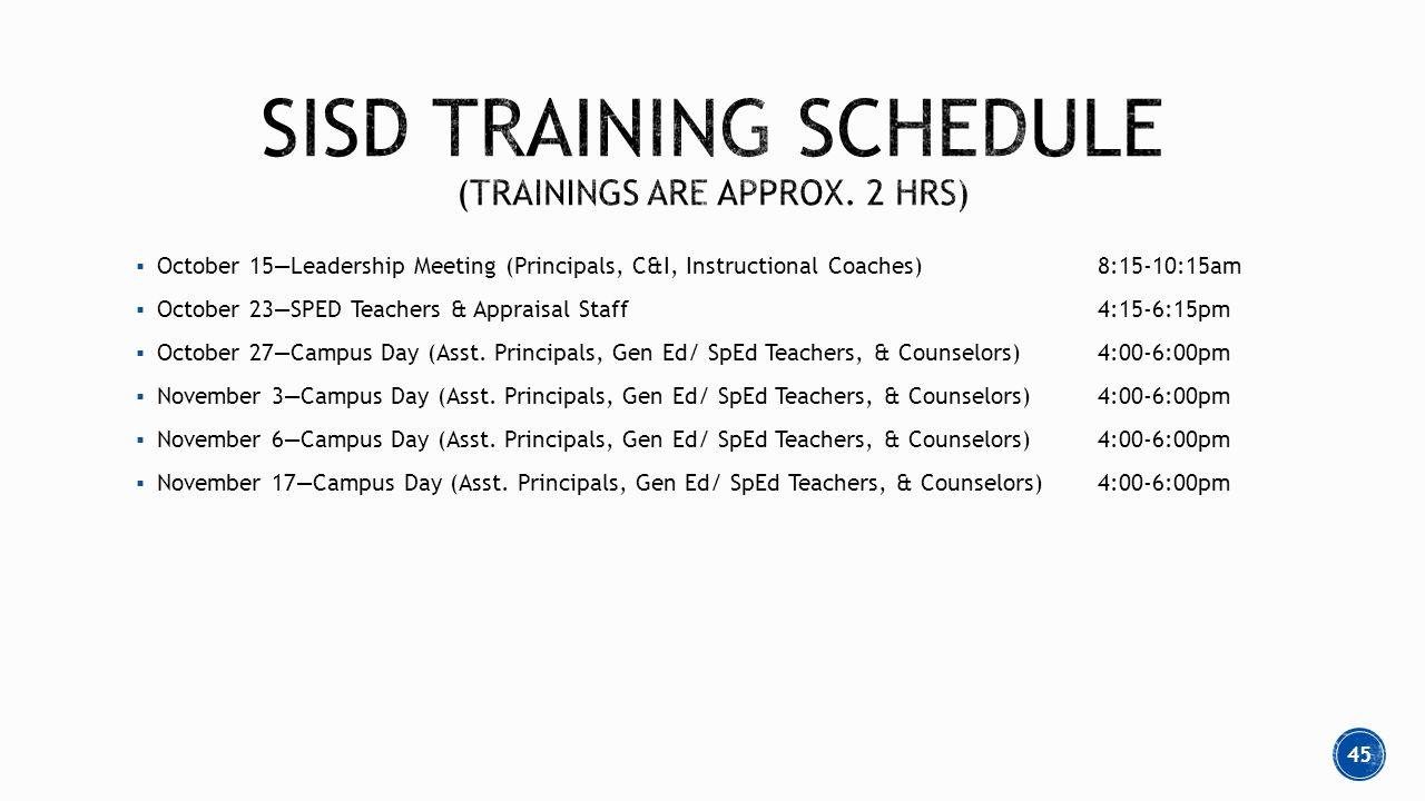  October 15—Leadership Meeting (Principals, C&I, Instructional Coaches)8:15-10:15am  October 23—SPED Teachers & Appraisal Staff4:15-6:15pm  October 27—Campus Day (Asst.