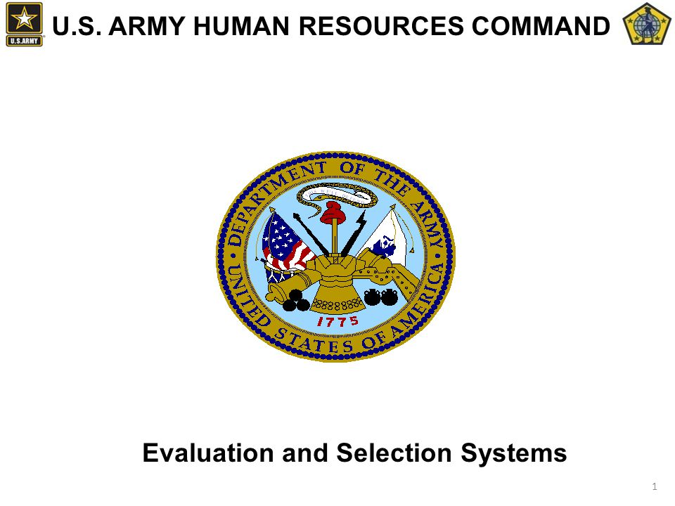 1 U.S. ARMY HUMAN RESOURCES COMMAND Evaluation and Selection Systems