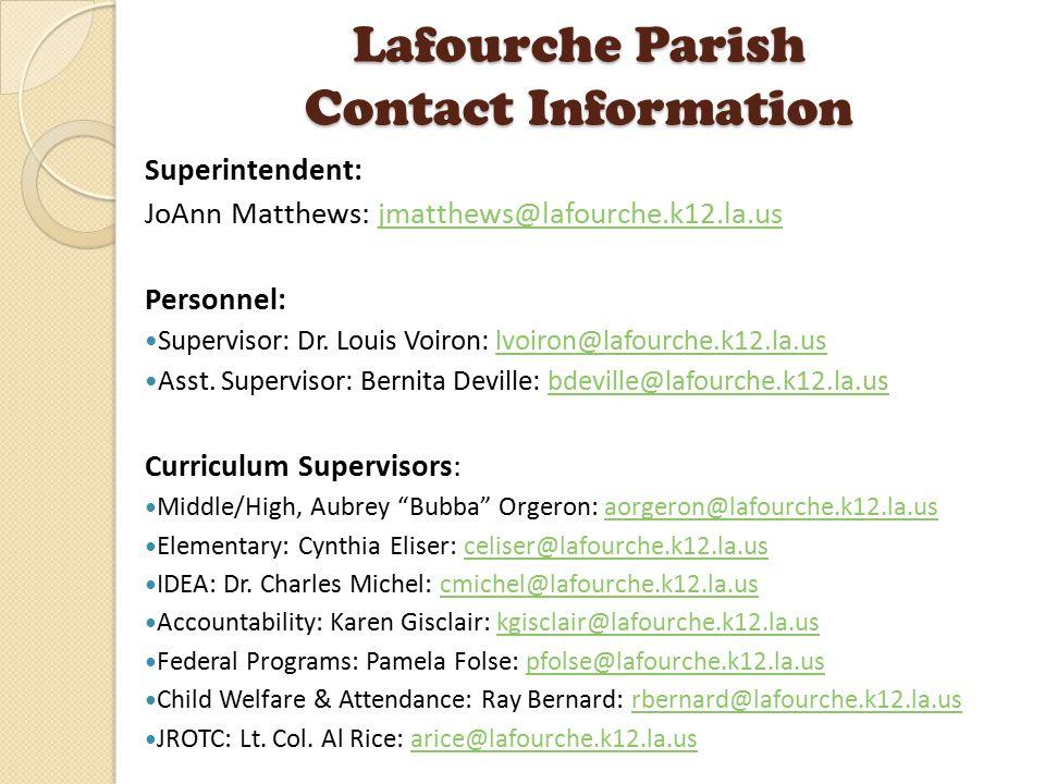 Lafourche Parish Contact Information Superintendent: JoAnn Matthews: jmatthews@lafourche.k12.la.usjmatthews@lafourche.k12.la.us Personnel: Supervisor: