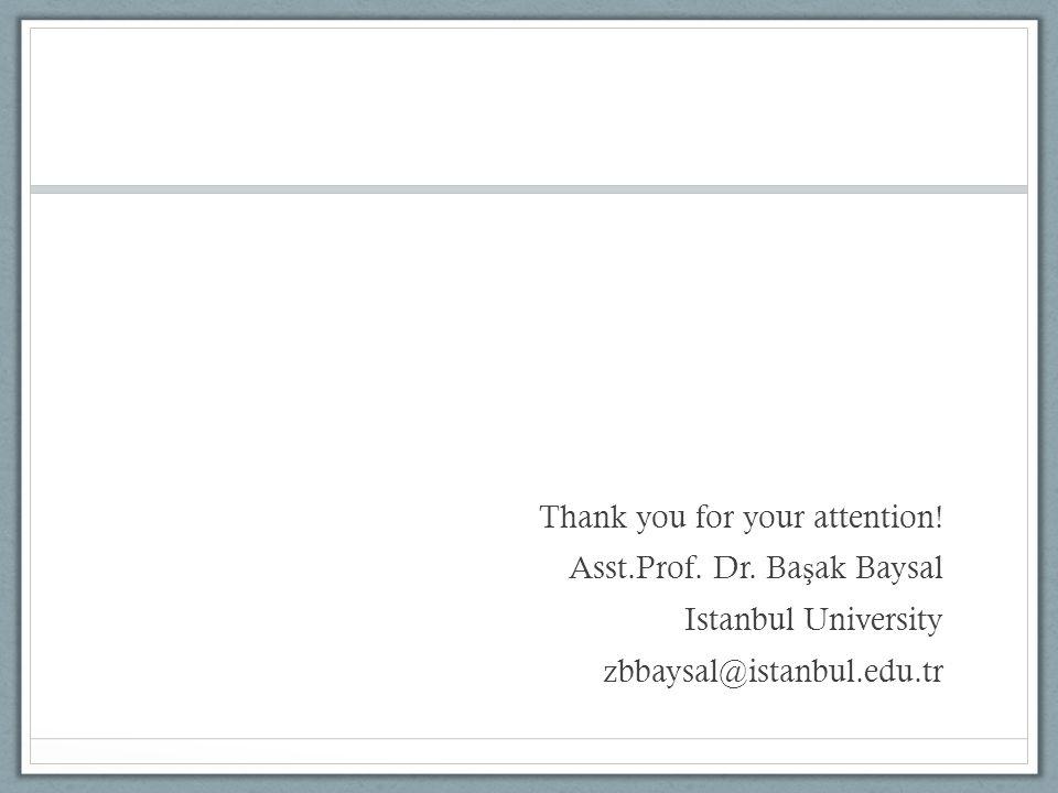 Thank you for your attention! Asst.Prof. Dr. Ba ş ak Baysal Istanbul University zbbaysal@istanbul.edu.tr