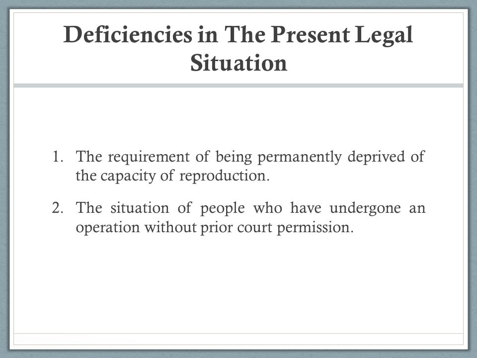 Deficiencies in The Present Legal Situation 1.The requirement of being permanently deprived of the capacity of reproduction.