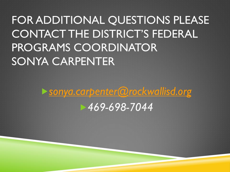 FOR ADDITIONAL QUESTIONS PLEASE CONTACT THE DISTRICT'S FEDERAL PROGRAMS COORDINATOR SONYA CARPENTER  sonya.carpenter@rockwallisd.org sonya.carpenter@rockwallisd.org  469-698-7044