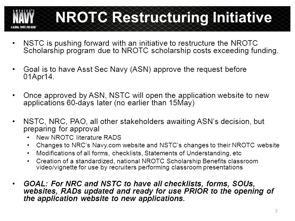 NSTC is pushing forward with an initiative to restructure the NROTC Scholarship program due to NROTC scholarship costs exceeding funding.
