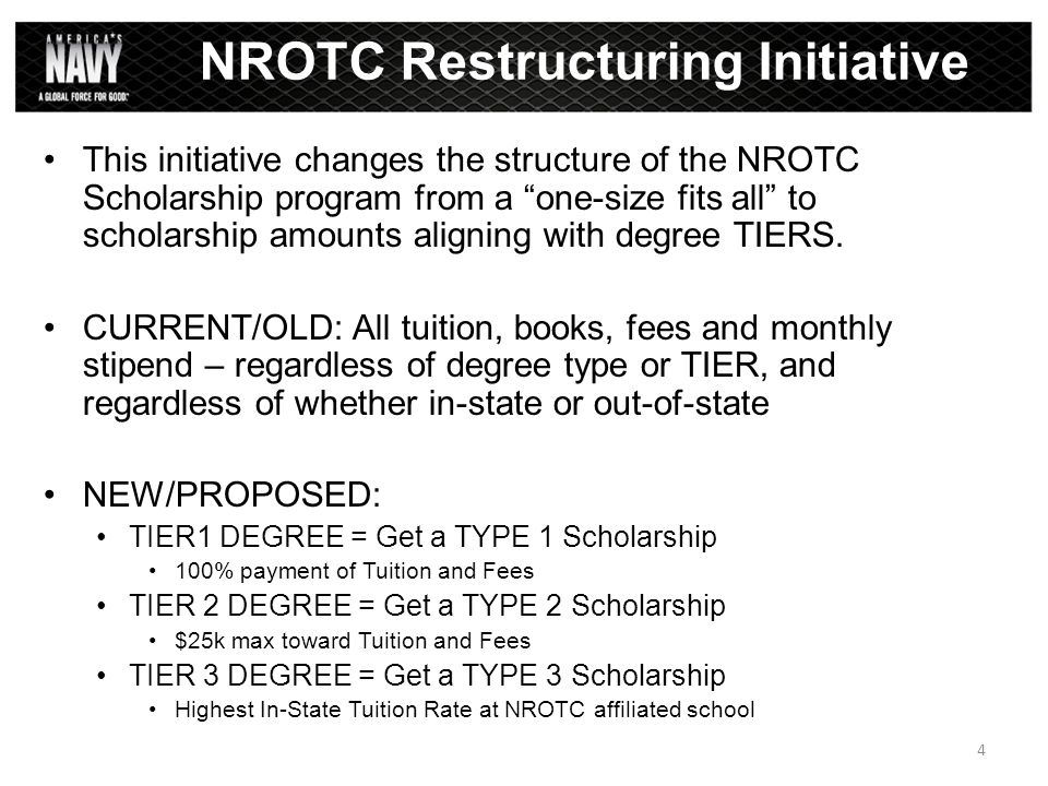"""This initiative changes the structure of the NROTC Scholarship program from a """"one-size fits all"""" to scholarship amounts aligning with degree TIERS. C"""
