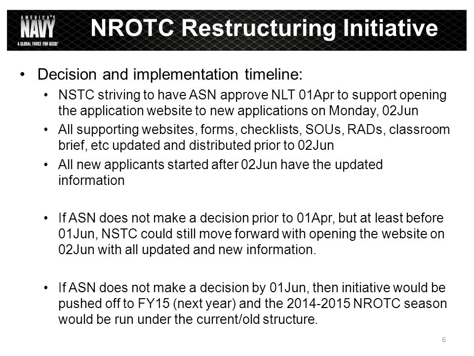 Decision and implementation timeline: NSTC striving to have ASN approve NLT 01Apr to support opening the application website to new applications on Monday, 02Jun All supporting websites, forms, checklists, SOUs, RADs, classroom brief, etc updated and distributed prior to 02Jun All new applicants started after 02Jun have the updated information If ASN does not make a decision prior to 01Apr, but at least before 01Jun, NSTC could still move forward with opening the website on 02Jun with all updated and new information.