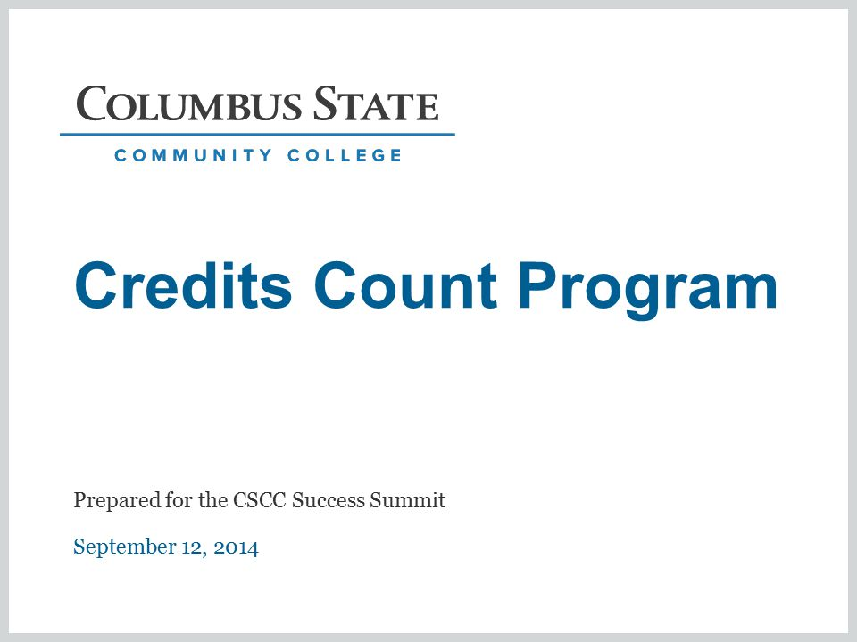 Credits Count Program September 12, 2014 Prepared for the CSCC Success Summit